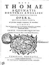 DIVI THOMAE AQUINATIS DOCTORIS ANGELICI ORDINIS PRAEDICATORUM OPERA: EDITIO ALTERA VENETA ad plurima exempla comparata, & emendata. ACCEDUNT Vita, seu Elogium eius a IACOBO ECHARDO diligentissime concinnatum, & BERNARDI MARIAE DE RUBEIS in singula Opera Admonitiones praeviae. complectens SUPPLEMENTUM PARTIS TERTIAE SUMMAE THEOLOGICAE. TOMUS VICESIMUSQUINTUS, Volume 25