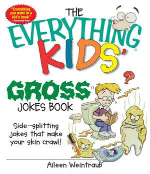 The Everything Kids  Gross Jokes Book
