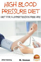 High Blood Pressure Diet - Diet for Hypertension Free Life!