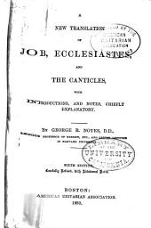 A New Translation of Job, Ecclesiastes and the Canticles: With Introductions, and Notes, Chiefly Explanatory