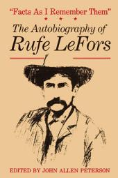 Facts as I Remember Them: The Autobiography of Rufe LeFors