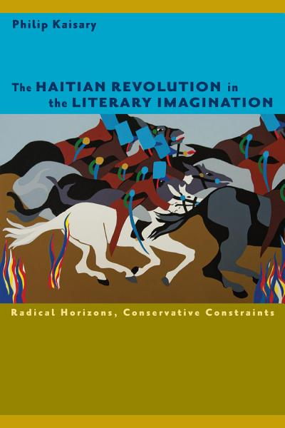 The Haitian Revolution in the Literary Imagination