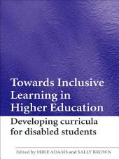 Towards Inclusive Learning in Higher Education: Developing Curricula for Disabled Students