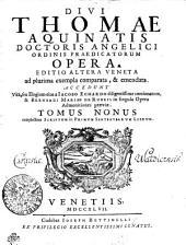DIVI THOMAE AQUINATIS DOCTORIS ANGELICI ORDINIS PRAEDICATORUM OPERA: EDITIO ALTERA VENETA ad plurima exempla comparata, & emendata. ACCEDUNT Vita, seu Elogium eius a IACOBO ECHARDO diligentissime concinnatum, & BERNARDI MARIAE DE RUBEIS in singula Opera Admonitiones praeviae. complectens SCRIPTUM in PRIMUM SENTENTIARUM LIBRUM. TOMUS NONUS, Volume 9