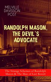 RANDOLPH MASON, THE DEVIL'S ADVOCATE: The Strange Schemes of Randolph Mason & The Man of Last Resort: The Corpus Delicti, Two Plungers of Manhattan, Woodford's Partner, The Error of William Van Broom, The Men of the Jimmy, The Sheriff of Gullmore, The Animus Furandi, The Governor's Machine and more