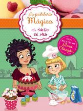 El sueño de Meg (Serie La pastelería mágica 1): Con recetas de Alma Obregón