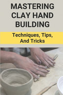 Mastering Clay Hand Building