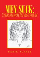 Men Suck  Thoughts and Reflections of a Disgruntled Ex Girlfriend PDF