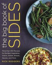 The Big Book of Sides: More than 450 Recipes for the Best Vegetables, Grains, Salads, Breads, Sauces,and More