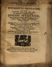 Disputatio iuridica inauguralis de testamentis ordinandis