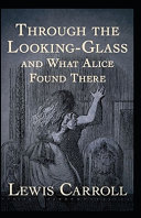 Through the Looking Glass  And What Alice Found There  Annotated PDF