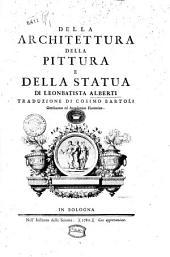 Della architettura della pittura e della statua di Leonbatista Alberti traduzione di Cosimo Bartoli ...