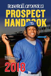 Baseball America 2018 Prospect Handbook Digital Edition: Rankings and Reports of the Best Young Talent in Baseball