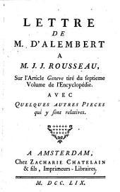 Lettre de M. d'Alembert à M. J. J. Rousseau, sur l'article Geneve tiré du septieme volume de l'Encyclopédie: Avec quelques autres pieces qui y sont relatives