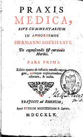 Praxis medica: sive commentarium in Aphorismos de cognoscendis et curandis morbis, Volume 1