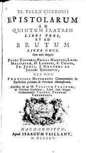 Epistolarum ad quintum fratrem: libri tres, et ad Brutum, liber unus