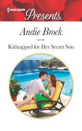 Kidnapped for Her Secret Son: A Secret Baby Romance