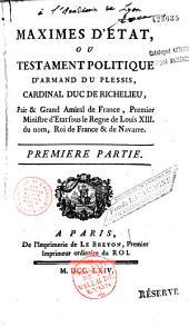 Maximes d'Etat, ou Testament politique d'Armand Du Plessis, cardinal duc de Richelieu...[par Paul Hay du Chastelet, éditées par François- Louis-Claude Marini dit Marin]