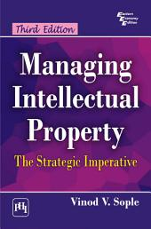 MANAGING INTELLECTUAL PROPERTY: THE STRATEGIC IMPERATIVE, Edition 3
