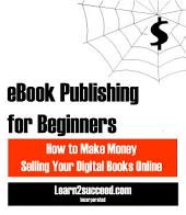 eBook Publishing for Beginners: How to Make Money Selling Your Digital Books Online