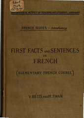 "First Facts and Sentences in French: (Les Premiers Faits Et Les Premières Phrases) A Collection of Simple Scenes Described in Easy Language for the Use of Beginners, and Forming an Introduction to the ""Facts of Life,"""