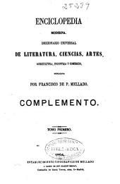Enciclopedia moderna: diccionario universal de literatura, ciencias, artes, agricultura, industria y comercio. Complemento, Volumen 1