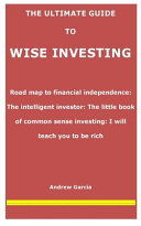 The Ultimate Guide to Wise Investing