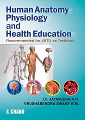 Human Anatomy, Physiology and Health Education (For JNTU)