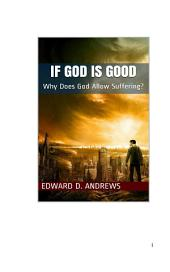 IF GOD IS GOOD: Why Does God Allow Suffering?