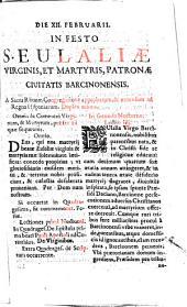 Die XII februarii. In festo Sanctae Eulaliae virginis, et martyris, Patronae civitatis Barcinonensis