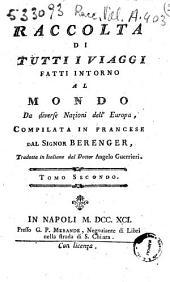 Raccolta di tutti i viaggi fatti intorno al mondo da diverse nazioni dell'Europa, compilata in francese dal signor Berenger, tradotta in italiano dal dottor Angelo Guerrieri Tomo.1.[-9.]: 2