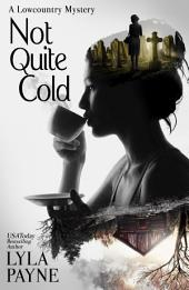 Not Quite Cold: A Lowcountry Mystery