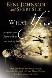 What If...: You Joined your Dreams with the Most Amazing God