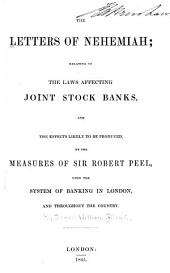 The Letters of Nehemiah: Relating to the Laws Affecting Joint Stock Banks, and the Effects Likely to be Produced, by the Measures of Sir Robert Peel, Upon the System of Banking in London, and Throughout the Country