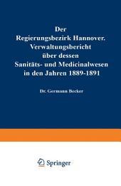 Der Regierungsbezirk Hannover: Verwaltungsbericht über dessen Sanitäts- und Medicinalwesen in den Jahren 1892–1894