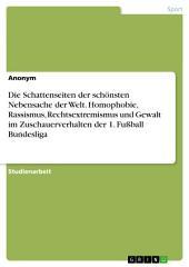 Die Schattenseiten der schönsten Nebensache der Welt. Homophobie, Rassismus, Rechtsextremismus und Gewalt im Zuschauerverhalten der 1. Fußball Bundesliga