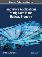Innovative Applications of Big Data in the Railway Industry PDF