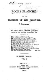 Roche-blanche: Or, The Hunters of the Pyrenees. A Romance, Volume 1