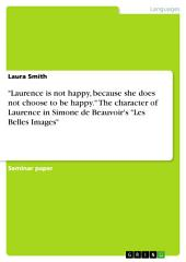 """Laurence is not happy, because she does not choose to be happy."" The character of Laurence in Simone de Beauvoir's ""Les Belles Images"""