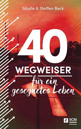 40 Wegweiser f  r ein gesegnetes Leben PDF