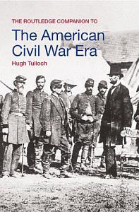 The Routledge Companion to the American Civil War Era PDF