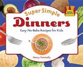 Super Simple Dinners:: Easy No-Bake Recipes for Kids