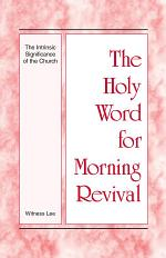 The Holy Word for Morning Revival - The Intrinsic Significance of the Church