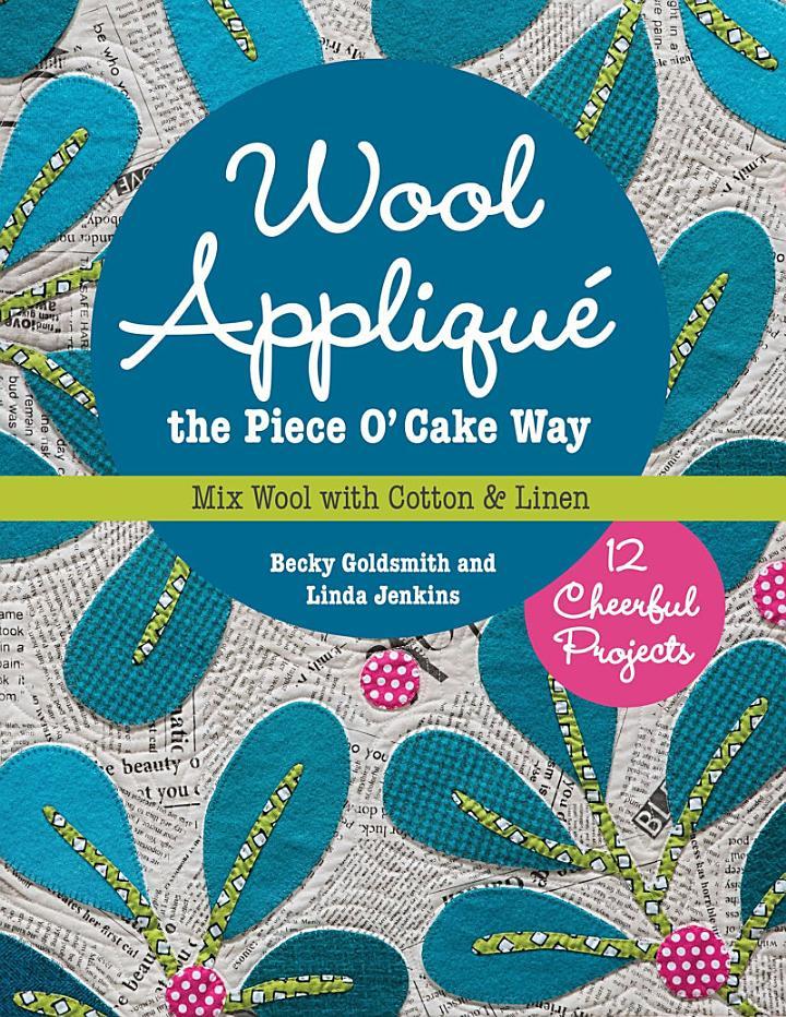 Wool Appliqué the Piece O' Cake Way