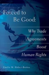 Forced to Be Good: Why Trade Agreements Boost Human Rights
