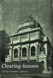 Clearing-houses: Their History, Methods and Administration