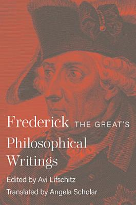 Frederick the Great s Philosophical Writings