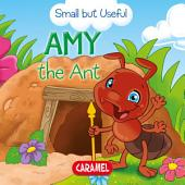 Amy the Ant: Small Animals Explained to Children