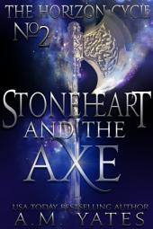 Stoneheart and the Axe: The Horizon Cycle #2