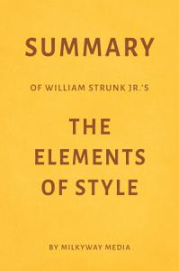 Summary of William Strunk Jr   s The Elements of Style by Milkyway Media PDF
